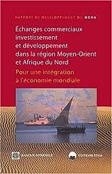 Echanges commerciaux, investissement et développement dans la région Moyen-Orient et Afrique du Nord : Pour une intégration à l'économie mondiale