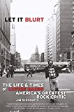 img - for Let it Blurt: The Life and Times of Lester Bangs, America's Greatest Rock Critic book / textbook / text book