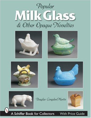 Milk Opaque - Milk Glass & Other Opaque Novelties (Schiffer Book for Collectors)