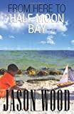 From Here to Half Moon Bay Part One, Jason Wood, 1456314378