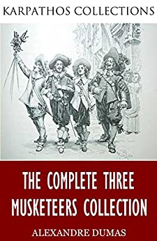 The Complete Three Musketeers Collection by [Dumas, Alexandre]