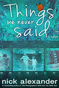 Things We Never Said: An unputdownable story of love, loss, and hope. by [Alexander, Nick]