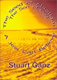 The Seed of Abraham the Son of God, Stuart Ganz, 192988222X