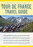 Graham Watson s Tour de France Travel Guide: The Complete Insider s Guide to the Tour!