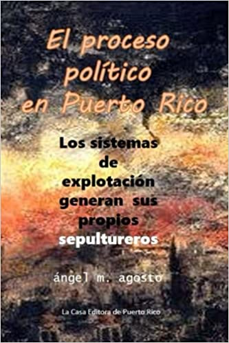 El proceso politico en Puerto Rico (Spanish Edition): angel m. agosto: 9781507891216: Amazon.com: Books