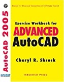 Exercise Workbook for Advanced AutoCAD 2005, Shrock, Cheryl, 0831132019
