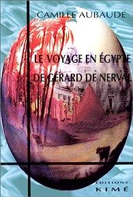 Le Voyage en Egypte de Gérard de Nerval par Camille Aubaude