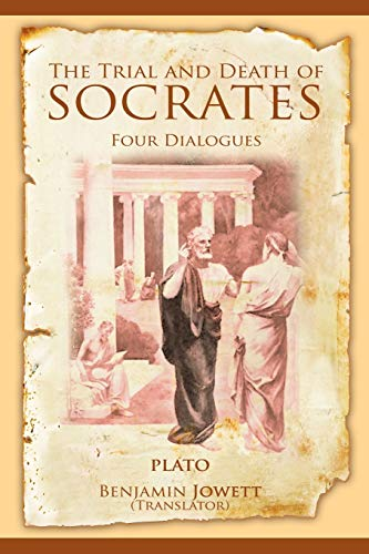 The Trial and Death of Socrates: Four Dialogues (The Trial And Death Of Socrates Four Dialogues)