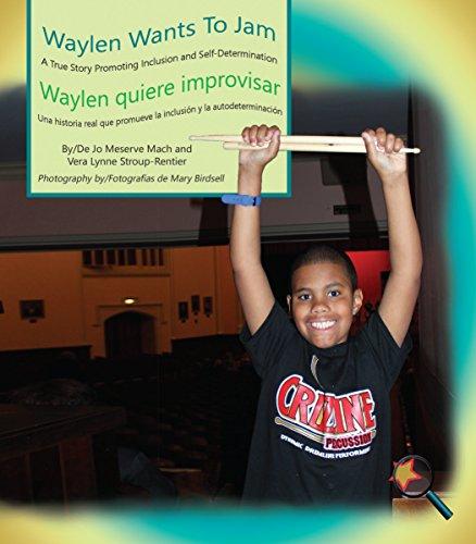 Waylen Wants to Jam/Waylen Quiere Improvisar: A True Story Promoting Inclusion and Self-Determination/Una Historia Real Que Promueve La Inclusión Y La Autodeterminación