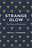 img - for Strange Glow: The Story of Radiation book / textbook / text book