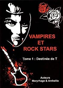 Vampires et rock stars, tome 1 : La destinée de T par Amélie C. Astier