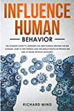 INFLUENCE HUMAN BEHAVIOR: The Ultimate Guide to Learning the New Science Driving the Big Change, How to Win Friends and Influence People in Private Life and at Work Without Authority