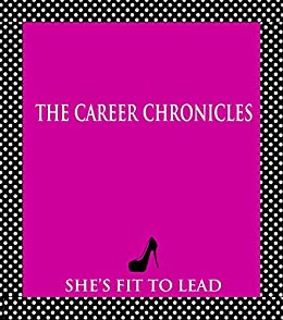 The Career Chronicles: A Guide To Starting Out Life In The Real World by [Lead, She's Fit to, Salko, Randi, Sarquis, Monique]