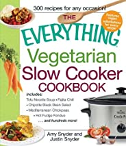 The Everything Vegetarian Slow Cooker Cookbook: Includes Tofu Noodle Soup, Fajita Chili, Chipotle Black Bean Salad, Mediterr
