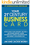 Your 21st Century Business Card: How To Build Authority, Become A Recognized Industry Leader, Magnetically Attract Qualified Buyers, And Market Your Business 24 X 7