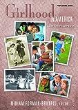 Girlhood in America: An Encyclopedia 2 Volumes: Girlhood in America [2 volumes]: An Encyclopedia (The American Family)