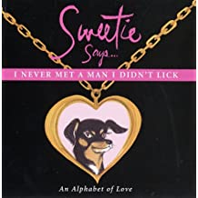 Sweetie Says I Never Met a Man I Didn't Lick: An Alphabet of Love
