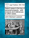 Select cases in the law of personal property : with analysis and references to other Cases, John Davison Lawson, 1240189400