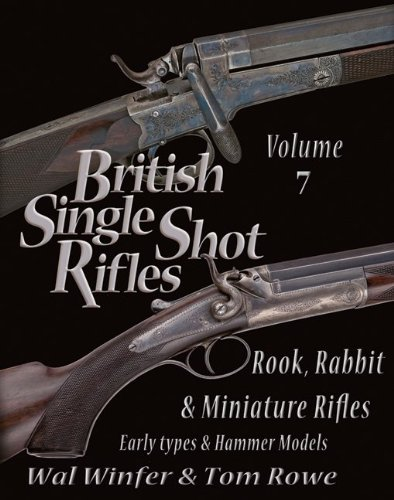 British Single Shot Rifles, Volume 7: Rook, Rabbit & Miniature Rifles - Early Types & Hammer Models by Rowe