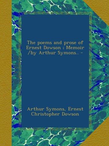 The poems and prose of Ernest Dowson ; Memoir /by Arthur Symons.. - (The Poems And Prose Of Ernest Dowson)