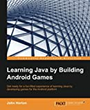Learning Java by Building Android Games - Explore Java Through Mobile Game Development