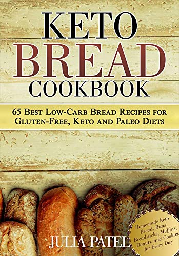 Keto Bread Cookbook: 65 Best Low-Carb Bread Recipes for Gluten-Free, Keto and Paleo Diets. Homemade Keto Bread, Buns, Breadsticks, Muffins, Donuts, and Cookies for Every Day (keto bread book) by Julia Patel