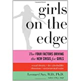 Girls on the Edge: The Four Factors Driving the New Crisis for Girls: Sexual Identity, the Cyberbubble, Obsessions, Environme
