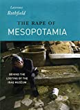 The Rape of Mesopotamia: Behind the Looting of the Iraq Museum