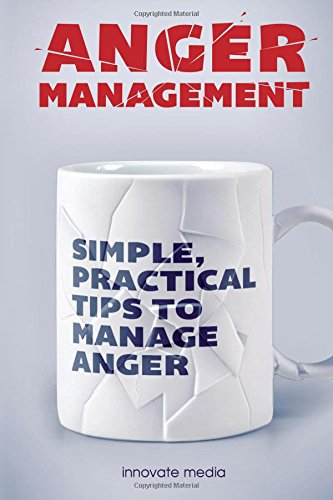 Anger management: Simple, Practical Tips To Manage Anger