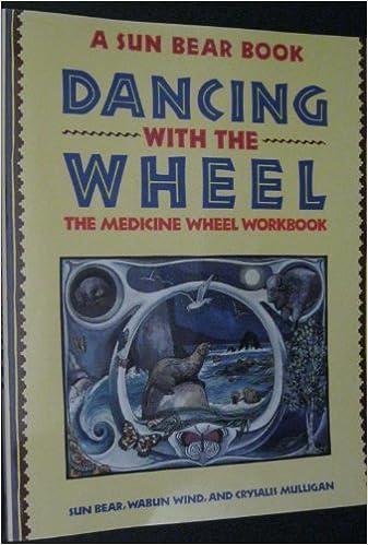Read online Dancing with the Wheel (A SUN BEAR BOOK DANCING WITH THE WHEEL THE MEDICINE WHEEL WORKBOOK) by WABUN WIND, CRYSALIS MULLIGAN SUN BEAR (1991) Paperback PDF, azw (Kindle), ePub