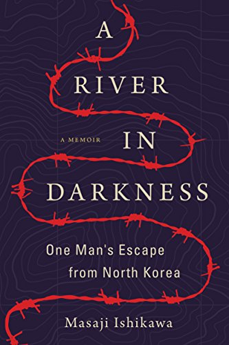 A River in Darkness: One Man's Escape from North Korea by [Ishikawa, Masaji]