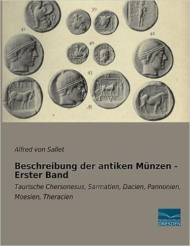 Beschreibung der antiken Muenzen - Erster Band: Taurische Chersonesus, Sarmatien, Dacien, Pannonien, Moesien, Theracien