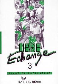 Libre échange, 3 : Méthode de français(Guide pédagogique) par Janine Courtillon