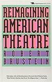 Reimagining American Theatre, Robert Brustein, 0929587995