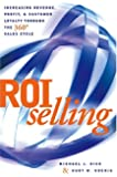 ROI Selling: Increasing Revenue, Profit, and Customer Loyalty through the 360 Sales Cycle