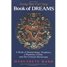 Going Hee Fot Choy Book of Dreams: A Book of Numerology, Prophecy, a Planetary Guide, and the Chinese Horoscope by Margarete Ward (2001-06-05)