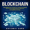 Blockchain: The Beginners Guide to Understanding the Technology Behind Bitcoin & Cryptocurrency Audiobook by Artemis Caro Narrated by Dan Mellins-Cohen