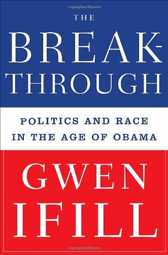 By Gwen Ifill: The Breakthrough: Politics and Race in the Age of Obama