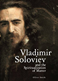 Vladimir Soloviev and the Spiritualization of Matter (Studies in Russian and Slavic Literatures, Cultures, and History)