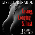 Loving, Longing and Lust: 3 Erotic Stories | Giselle Renarde