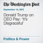 Donald Trump on CEO Pay: 'It's Disgraceful' | Amber Phillips
