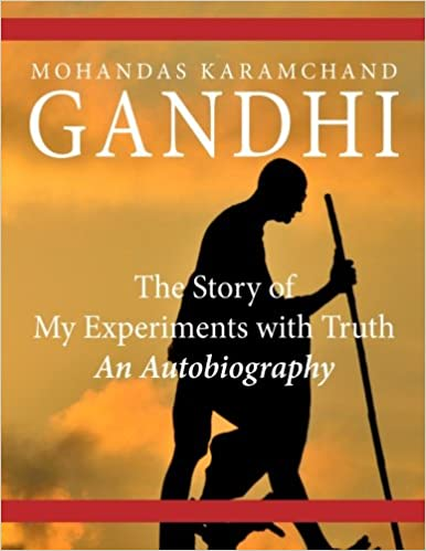 The Story of My Experiments with Truth: An Autobiography: Mohandas