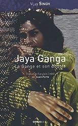 Jaya Ganga, le Gange et son double / Jaya Ganga, in search of the river goddess