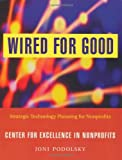 Wired for Good: Strategic Technology Planning for Nonprofits by Joni Podolsky (2003-03-31)