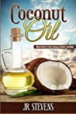 Coconut Oil: Recipes for Healthier Living