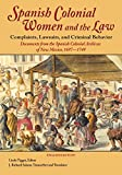 Spanish Colonial Women and the Law: Complaints, Lawsuits, and Criminal Behavior (English Edition)