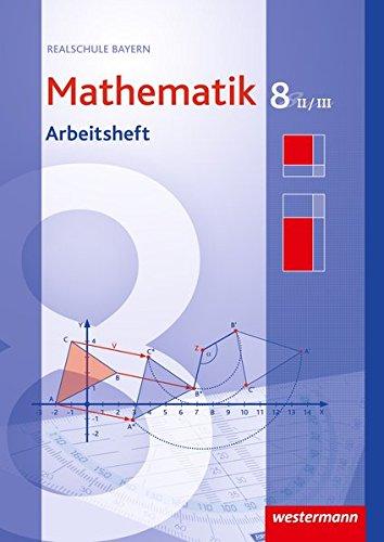 Mathematik - Ausgabe 2009 für Realschulen in Bayern: Arbeitsheft 8 WPF II/III mit Lösungen