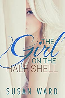 The Girl On The Half Shell (The Half Shell Series Book 1) by [Ward, Susan]