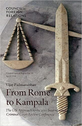 From Rome to Kampala: The U.S. Approach to the 2010 International Criminal Court Review Conference (Council Special Report)