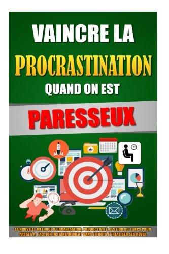 vaincre-la-procrastination-quand-on-est-paresseux-la-nouvelle-methode-dorganisation-productivite-ges